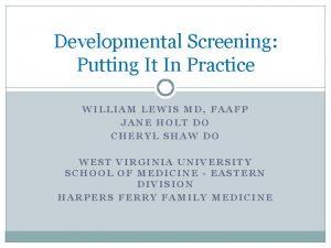 Developmental Screening Putting It In Practice WILLIAM LEWIS