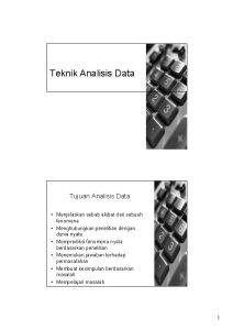 Teknik Analisis Data Tujuan Analisis Data Menjelaskan sebab