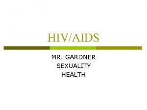 HIVAIDS MR GARDNER SEXUALITY HEALTH HIV p Immunodeficiency