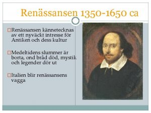 Renssansen 1350 1650 ca Renssansen knnetecknas av ett