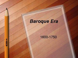 Baroque Era 1600 1750 Baroque Era l Three