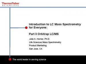 Introduction to LC Mass Spectrometry for Everyone Part