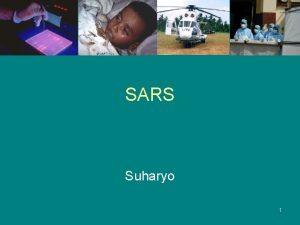 SARS Suharyo 1 Pendahuluan SARS Severe acute respiratory
