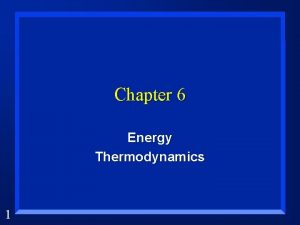 Chapter 6 Energy Thermodynamics 1 Energy is n