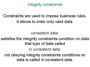 Integrity constraints Constraints are used to impose business