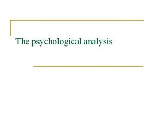 The psychological analysis The psychological analysis PA Human
