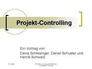 ProjektControlling Ein Vortrag von Denis Schlesinger Daniel Schuster