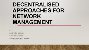 DECENTRALISED APPROACHES FOR NETWORK MANAGEMENT BY KAUSHTUBH NEMADE