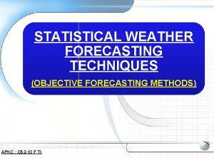 STATISTICAL WEATHER FORECASTING TECHNIQUES OBJECTIVE FORECASTING METHODS 1