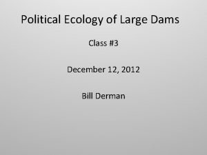 Political Ecology of Large Dams Class 3 December