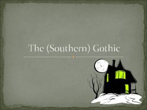 The Southern Gothic Literary Gothicism isnt quite the