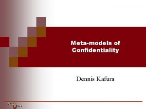 Metamodels of Confidentiality Dennis Kafura MetaModels of Confidentiality