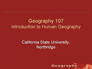 Geography 107 Introduction to Human Geography California State