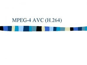 MPEG4 AVC H 264 Introduction The H 264