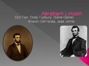 Abraham Lincoln Cori Feo Cody Tuxbury Diana Carvel