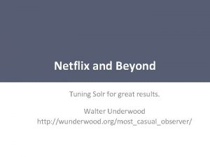Netflix and Beyond Tuning Solr for great results