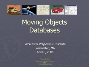 Moving Objects Databases Worcester Polytechnic Institute Worcester MA