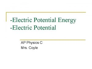Electric Potential Energy Electric Potential AP Physics C