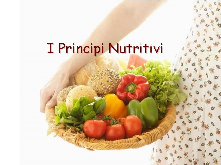 I Principi Nutritivi I Principi Nutritivi I principi