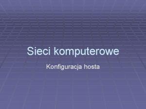 Sieci komputerowe Konfiguracja hosta IPCONFIG Komenda uywana w