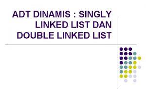 ADT DINAMIS SINGLY LINKED LIST DAN DOUBLE LINKED