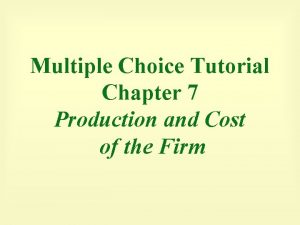 Multiple Choice Tutorial Chapter 7 Production and Cost