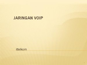 JARINGAN VOIP ittelkom 1 Jaringan Telekomunikasi 1112020 KONVERGENSI