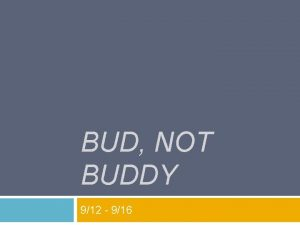 BUD NOT BUDDY 912 916 Write your own