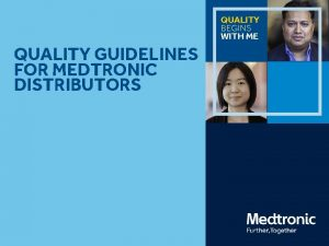 QUALITY BEGINS WITH ME QUALITY GUIDELINES FOR MEDTRONIC