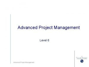 Advanced Project Management Level 6 Advanced Project Management