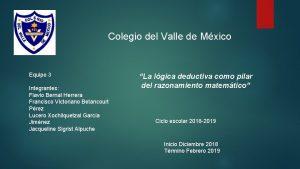 Colegio del Valle de Mxico Equipo 3 Integrantes