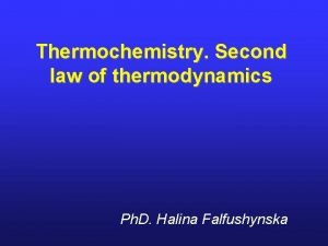 Thermochemistry Second law of thermodynamics Ph D Halina