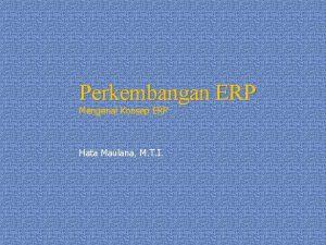 Perkembangan ERP Mengenal Konsep ERP Hata Maulana M