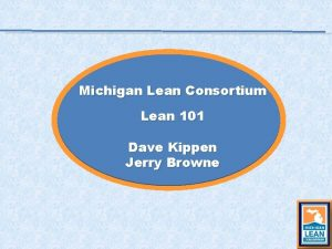Michigan Lean Consortium Lean 101 Dave Kippen Jerry