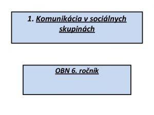 1 Komunikcia v socilnych skupinch OBN 6 ronk