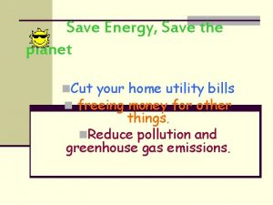 Save Energy Save the planet n Cut your