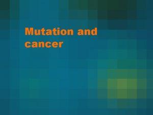 Mutation and cancer DNA RNA protein trait Genes