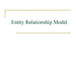 Entity Relationship Model Outline n n n Pendahuluan