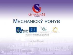MECHANICK POHYB Mgr Kamil Kuera Gymnzium a Jazykov