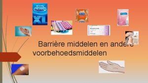 Barrire middelen en andere voorbehoedsmiddelen inhoud Wat Methodes