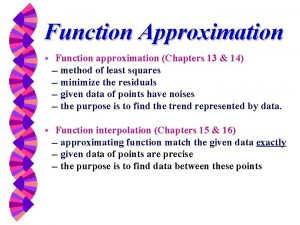 Function Approximation w Function approximation Chapters 13 14