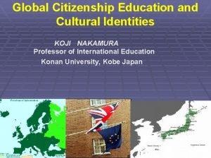 Global Citizenship Education and Cultural Identities KOJI NAKAMURA