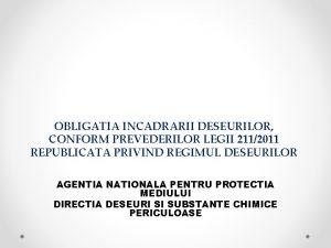 OBLIGATIA INCADRARII DESEURILOR CONFORM PREVEDERILOR LEGII 2112011 REPUBLICATA