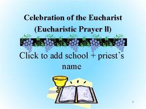 Celebration of the Eucharist Eucharistic Prayer ll Click
