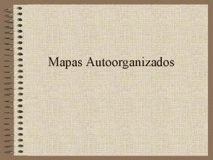 Mapas Autoorganizados Mapas autoorganizados Desarrollado en su forma