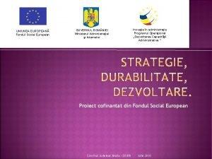 UNIUNEA EUROPEAN Fondul Social European GUVERNUL ROM NIEI