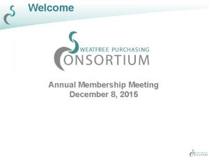 Welcome Annual Membership Meeting December 8 2015 Agenda