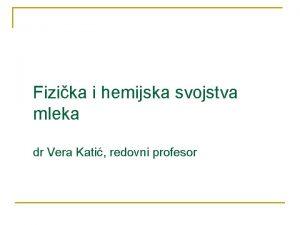 Fizika i hemijska svojstva mleka dr Vera Kati