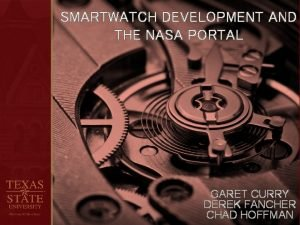 SMARTWATCH DEVELOPMENT AND THE NASA PORTAL GARET CURRY