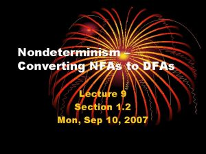 Nondeterminism Converting NFAs to DFAs Lecture 9 Section